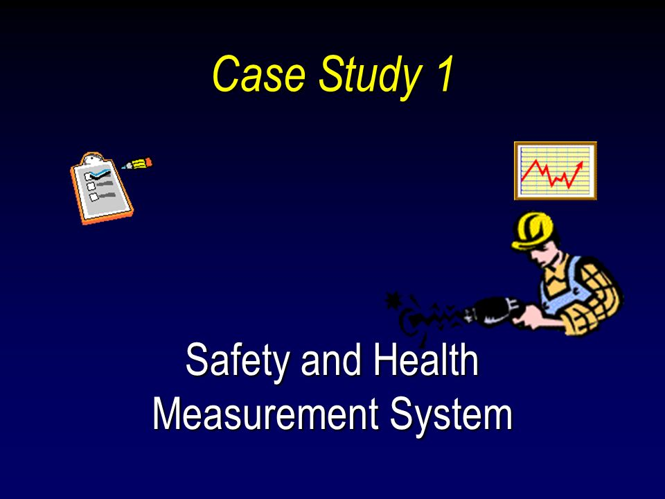 Case Study 1 Safety and Health Measurement System