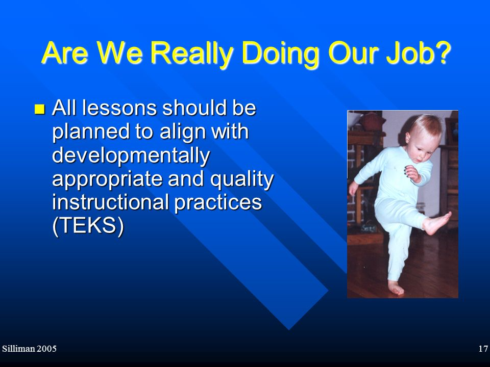 Silliman 200517 Are We Really Doing Our Job? Are We Really Doing Our Job? All lessons should be planned to align with developmentally appropriate and