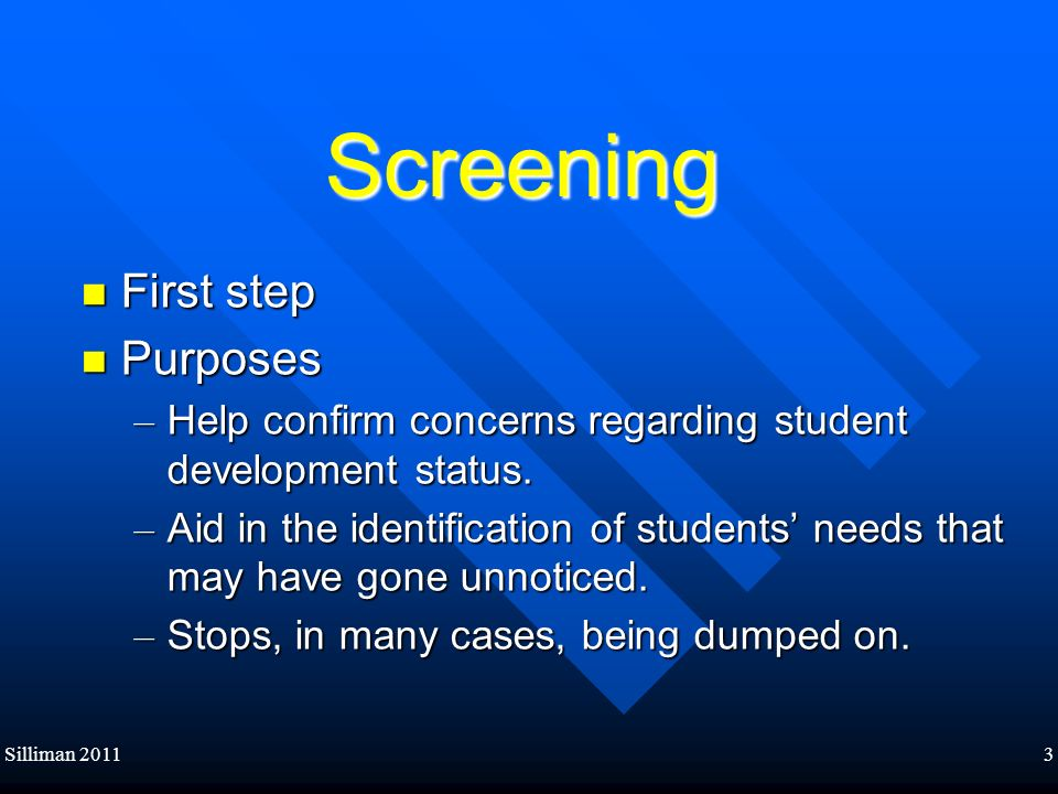 3 Screening First step First step Purposes Purposes – Help confirm concerns regarding student development status. – Aid in the identification of stude