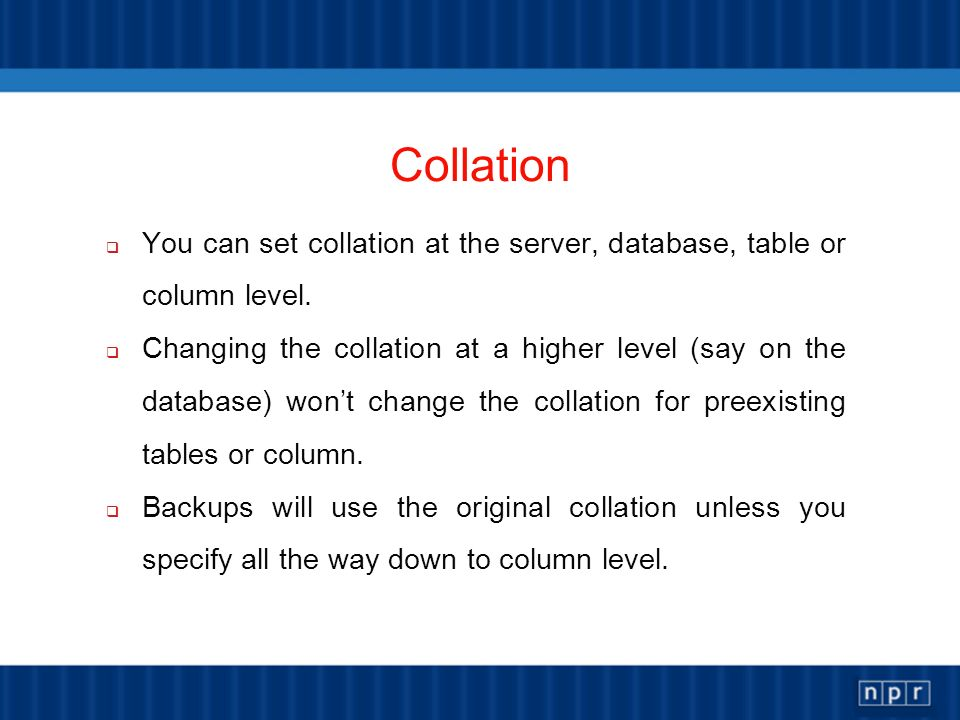 Collation You can set collation at the server, database, table or column level.