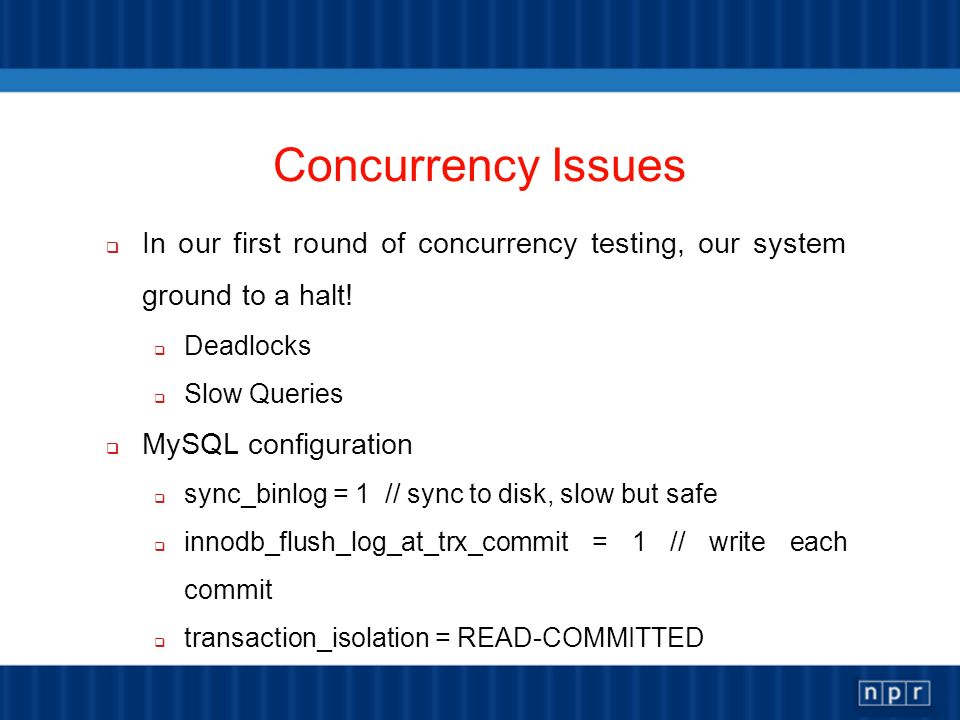 Concurrency Issues In our first round of concurrency testing, our system ground to a halt.