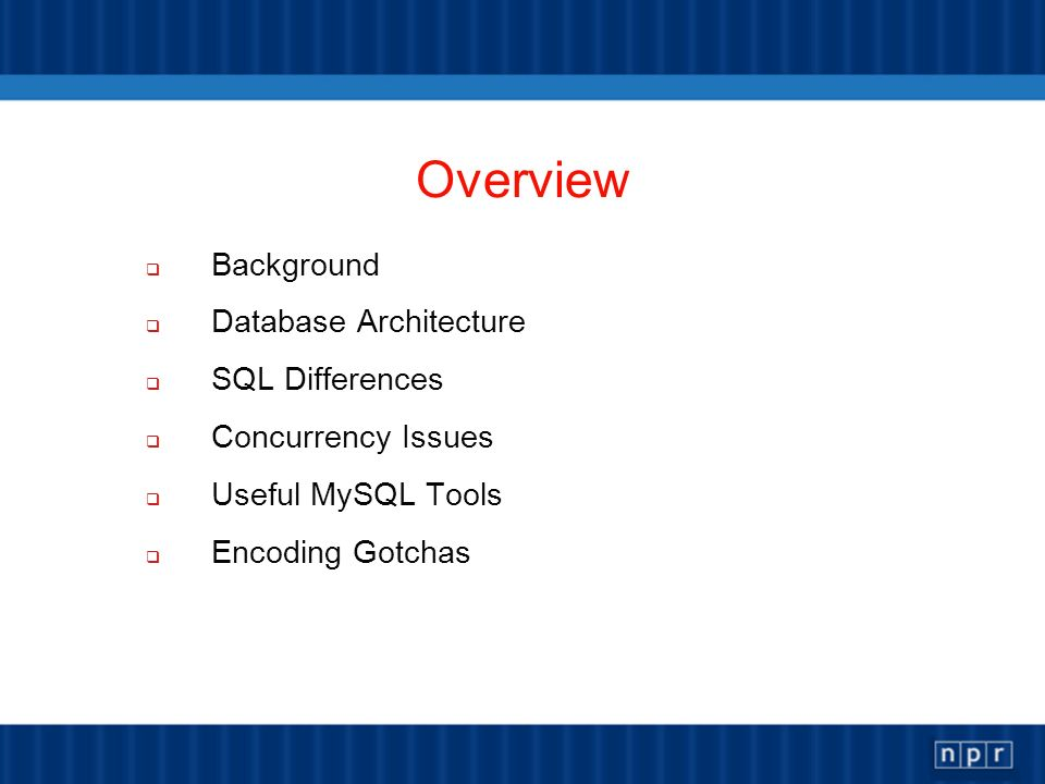 Overview Background Database Architecture SQL Differences Concurrency Issues Useful MySQL Tools Encoding Gotchas