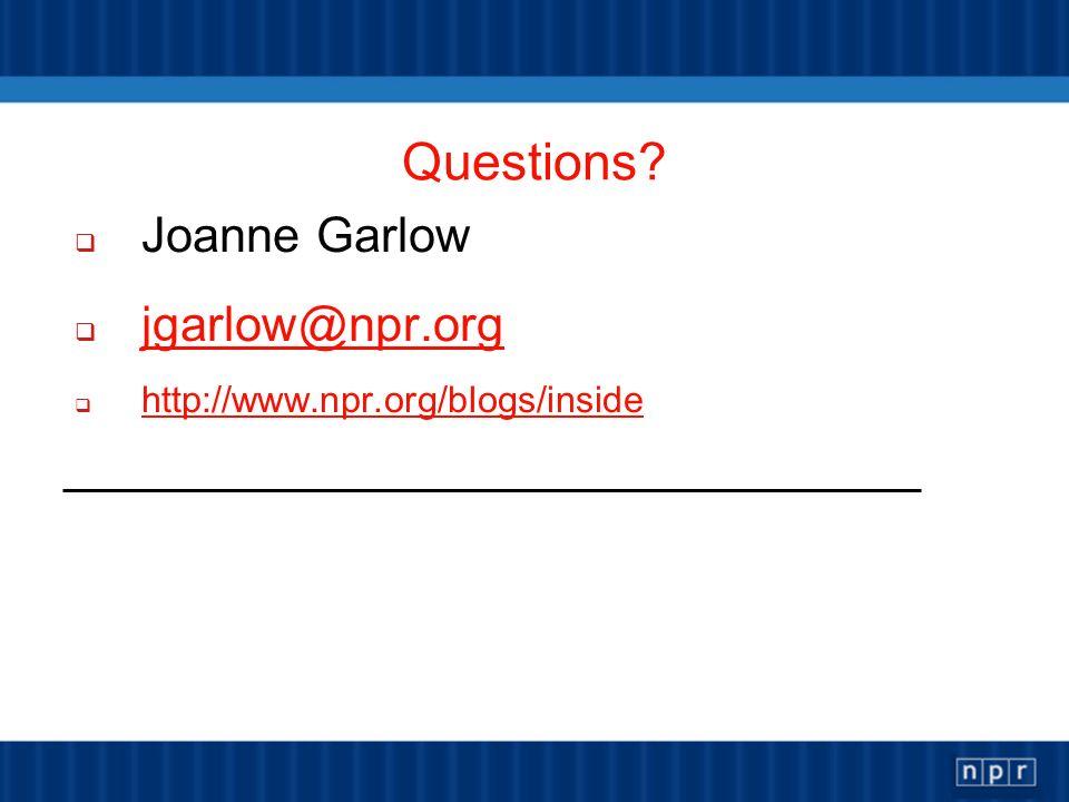 Questions Joanne Garlow jgarlow@npr.org http://www.npr.org/blogs/inside
