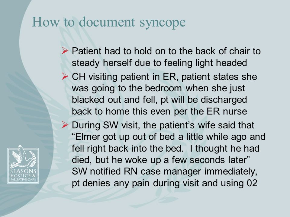 How to document syncope Patient had to hold on to the back of chair to steady herself due to feeling light headed CH visiting patient in ER, patient s