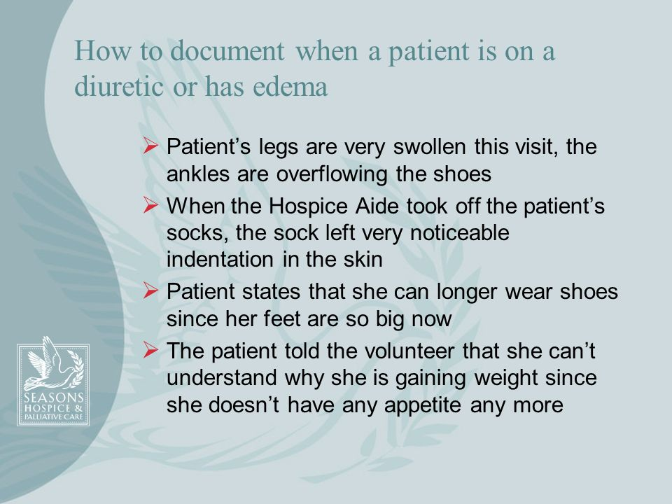How to document when a patient is on a diuretic or has edema Patients legs are very swollen this visit, the ankles are overflowing the shoes When the