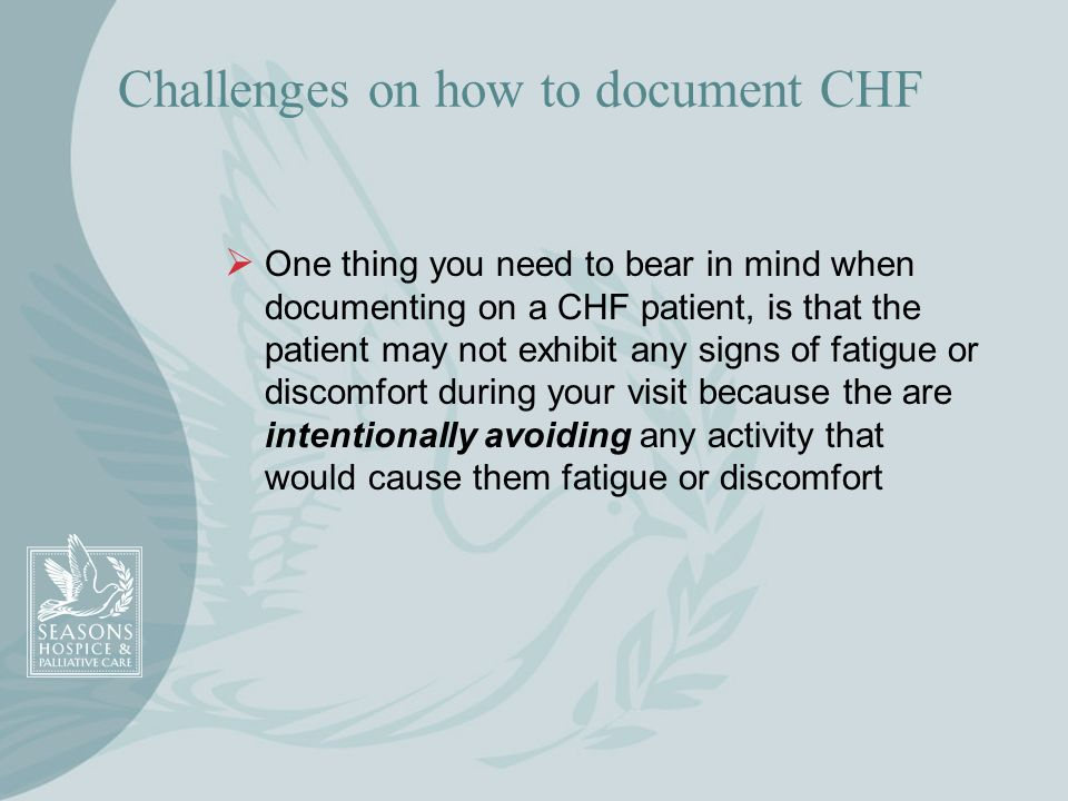 Challenges on how to document CHF One thing you need to bear in mind when documenting on a CHF patient, is that the patient may not exhibit any signs