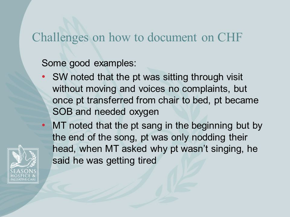 Challenges on how to document on CHF Some good examples: SW noted that the pt was sitting through visit without moving and voices no complaints, but o