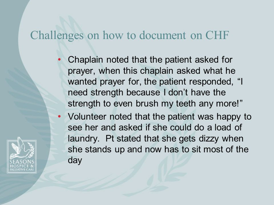 Challenges on how to document on CHF Chaplain noted that the patient asked for prayer, when this chaplain asked what he wanted prayer for, the patient