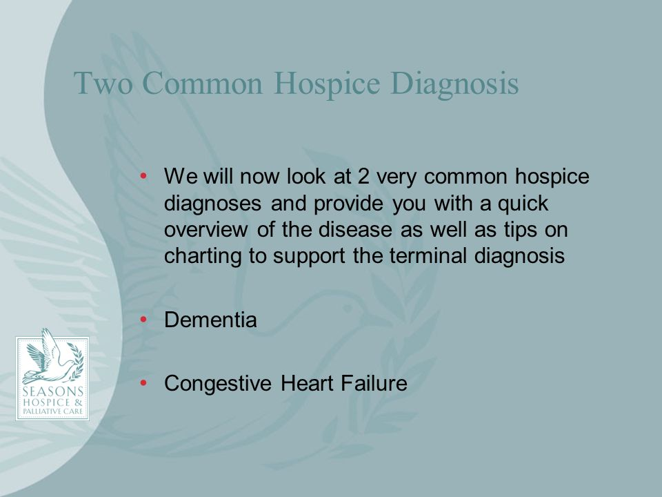Two Common Hospice Diagnosis We will now look at 2 very common hospice diagnoses and provide you with a quick overview of the disease as well as tips
