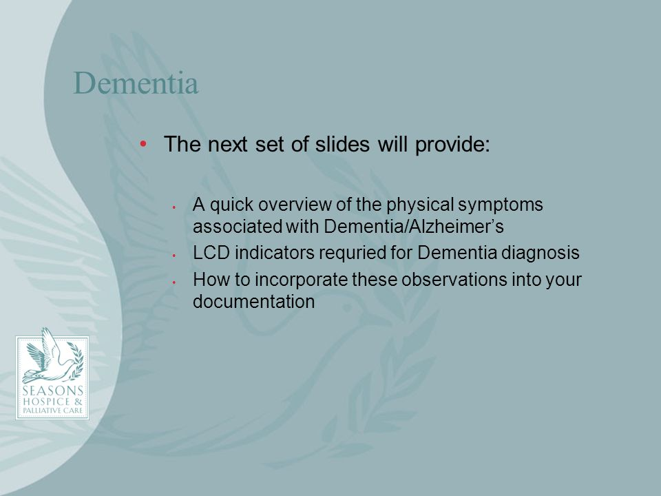 Dementia The next set of slides will provide: A quick overview of the physical symptoms associated with Dementia/Alzheimers LCD indicators requried fo