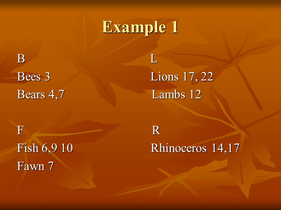 Example 1 B L Bees 3 Lions 17, 22 Bears 4,7 Lambs 12 F R Fish 6,9 10 Rhinoceros 14,17 Fawn 7
