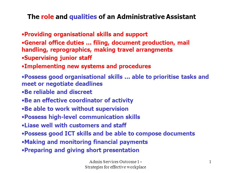 Admin Services Outcome 1 - Strategies for effective workplace 1 The role and qualities of an Administrative Assistant Providing organisational skills