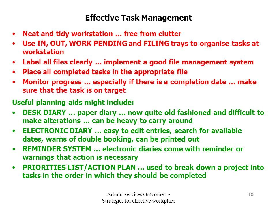 Admin Services Outcome 1 - Strategies for effective workplace 10 Effective Task Management Neat and tidy workstation … free from clutter Use IN, OUT,
