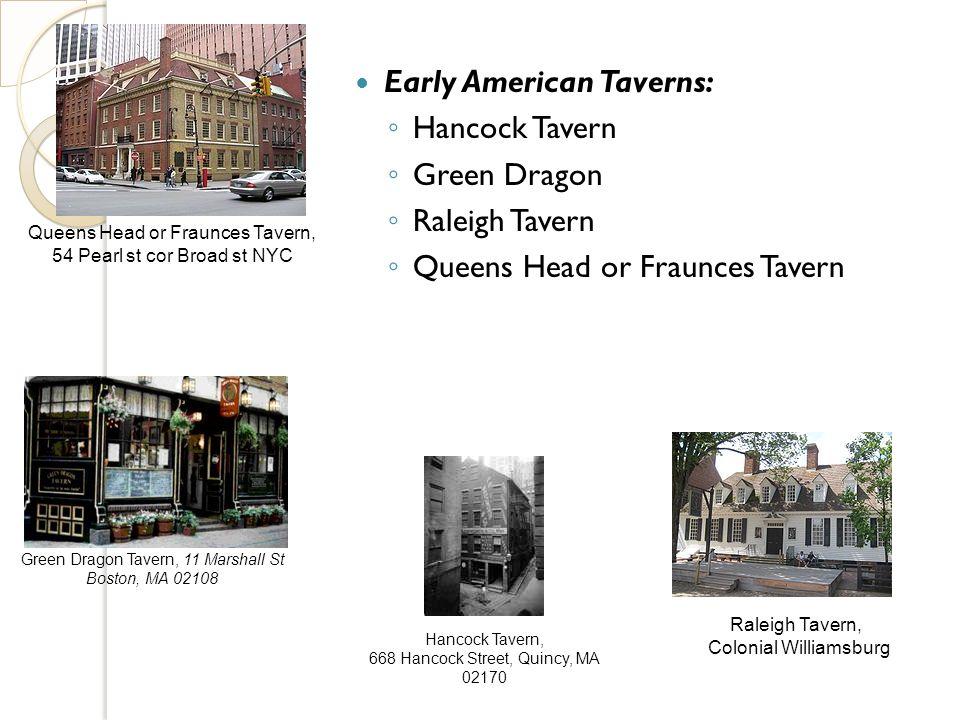 Early American Taverns: Hancock Tavern Green Dragon Raleigh Tavern Queens Head or Fraunces Tavern Green Dragon Tavern, 11 Marshall St Boston, MA 02108