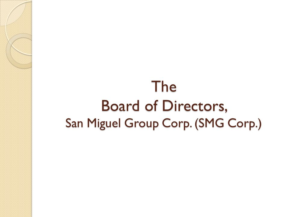 The Board of Directors, San Miguel Group Corp. (SMG Corp.)