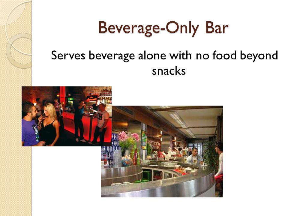 Beverage-Only Bar Serves beverage alone with no food beyond snacks