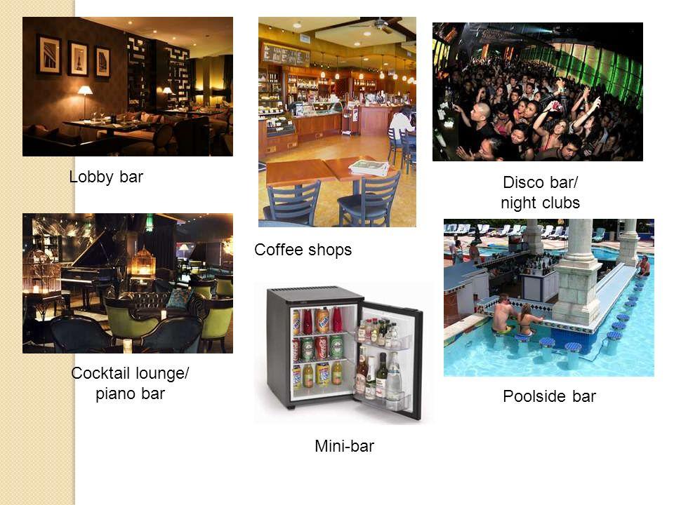 Lobby bar Coffee shops Cocktail lounge/ piano bar Disco bar/ night clubs Poolside bar Mini-bar