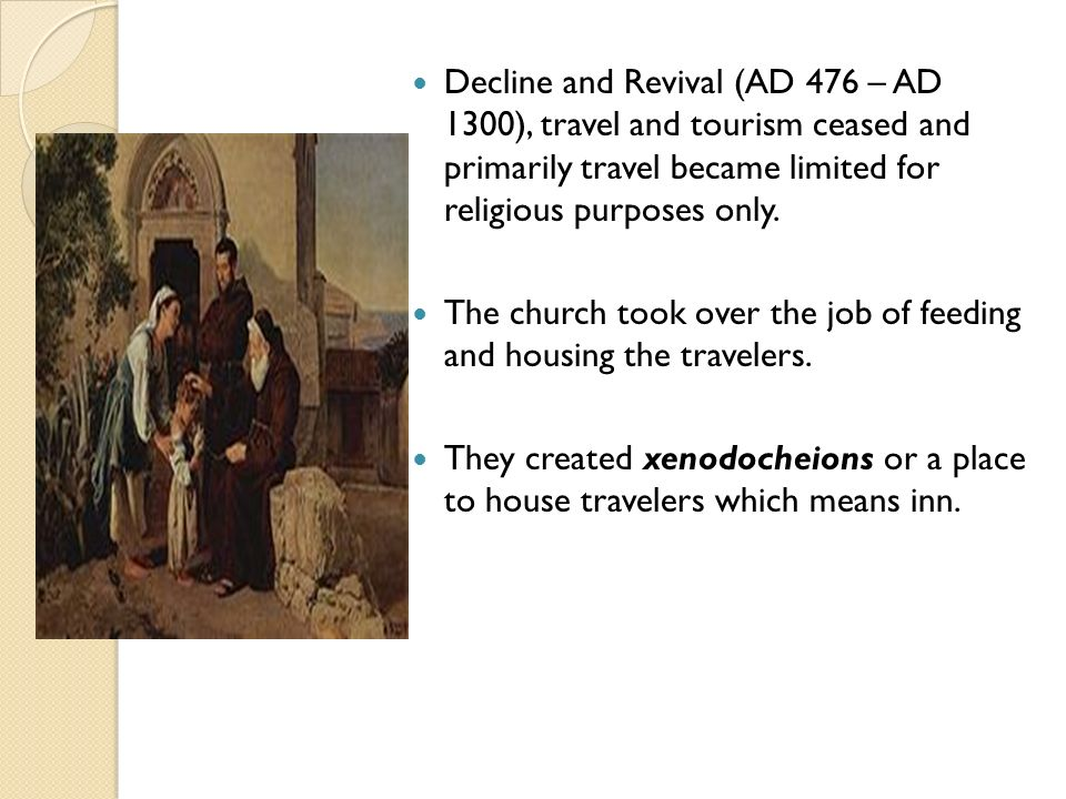 Decline and Revival (AD 476 – AD 1300), travel and tourism ceased and primarily travel became limited for religious purposes only. The church took ove