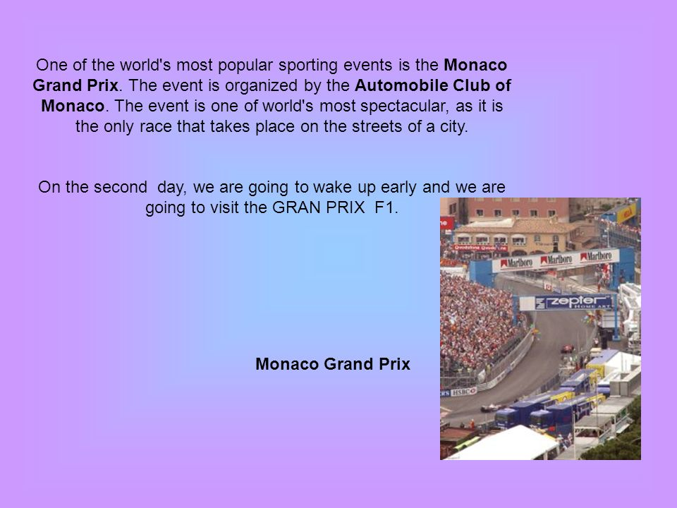 One of the world's most popular sporting events is the Monaco Grand Prix. The event is organized by the Automobile Club of Monaco. The event is one of