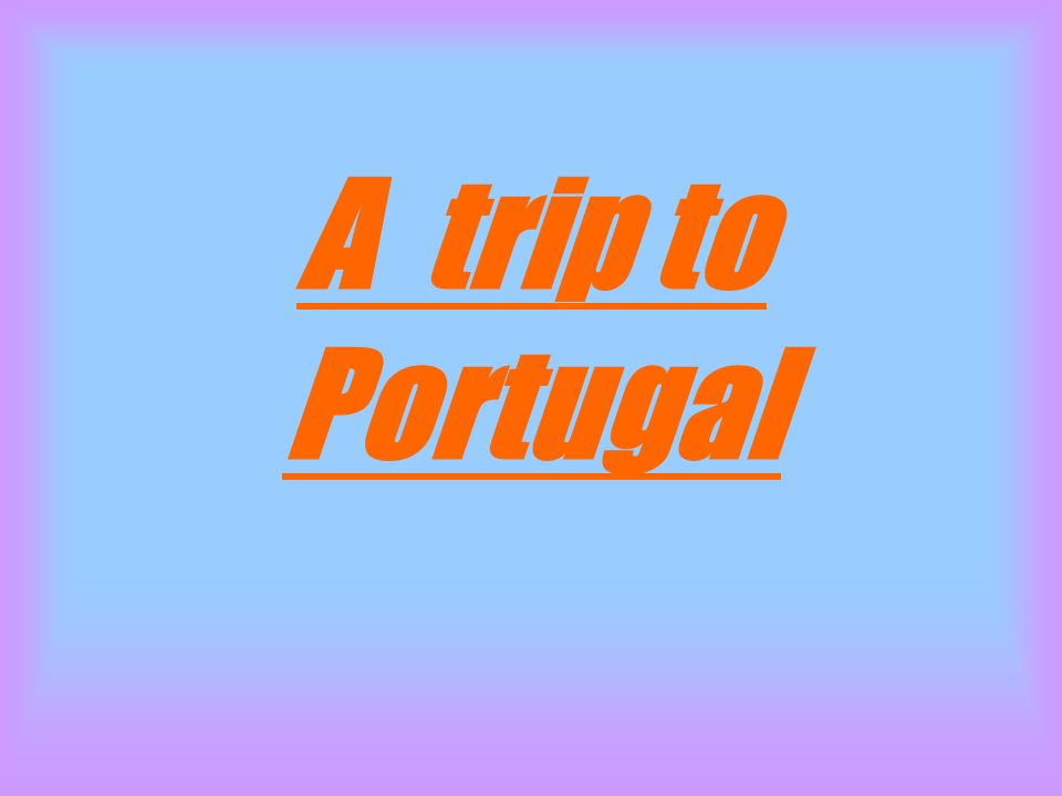 A trip to Portugal