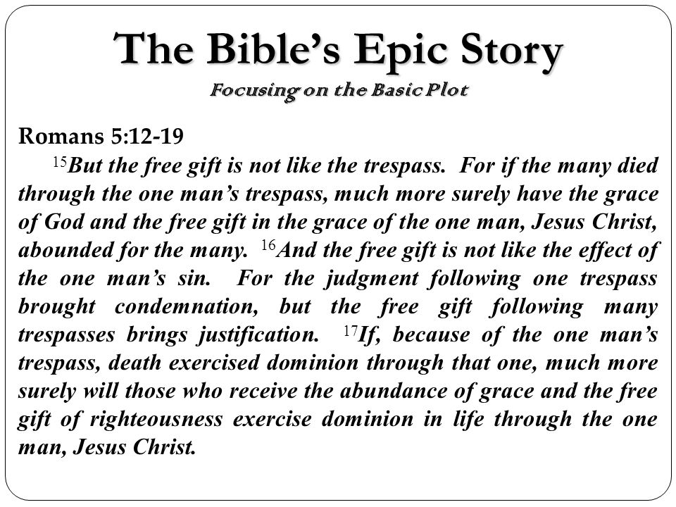 The Bibles Epic Story Focusing on the Basic Plot Romans 5: But the free gift is not like the trespass.