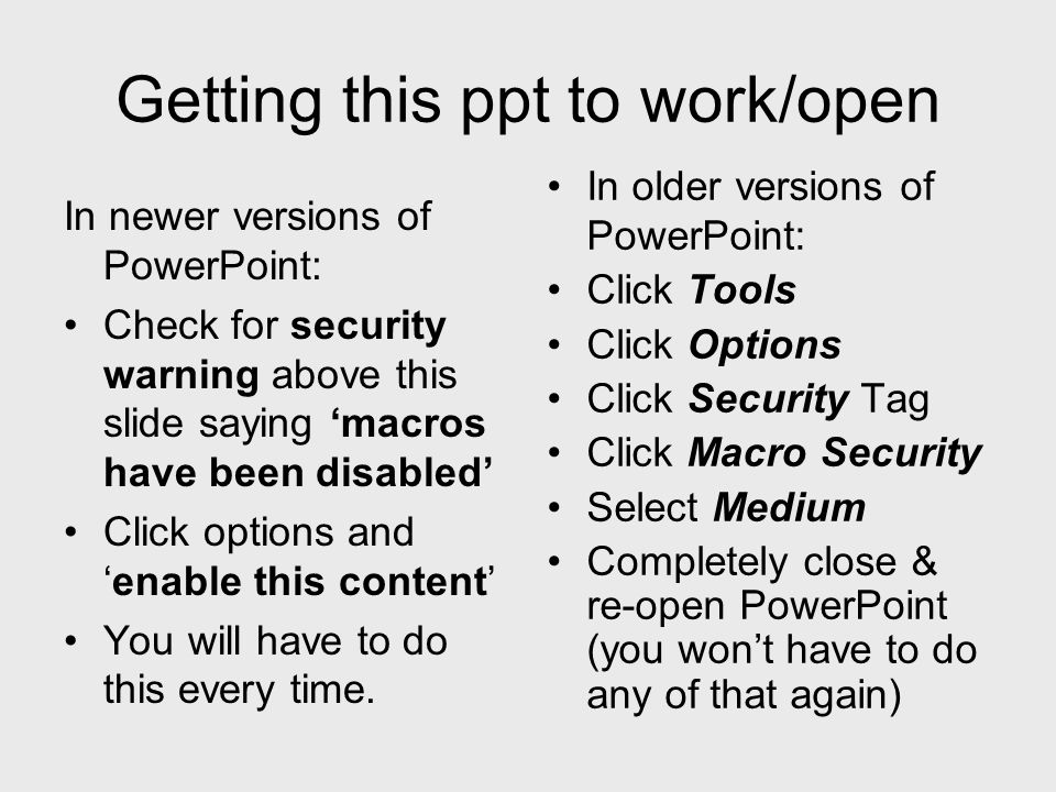 Getting this ppt to work/open In newer versions of PowerPoint: Check for security warning above this slide saying macros have been disabled Click opti