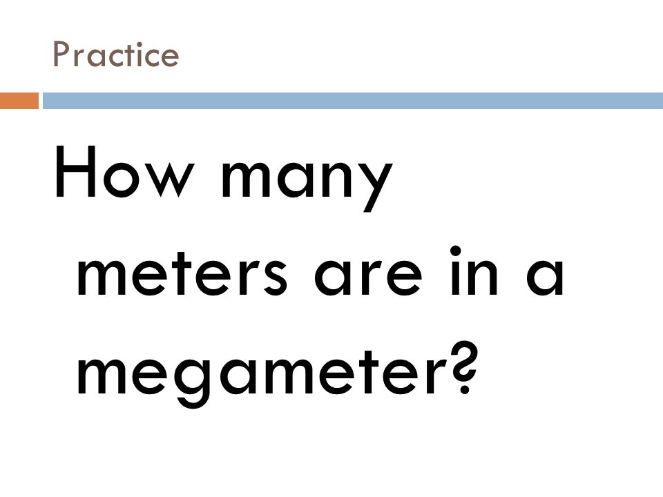 Practice How many meters are in a megameter