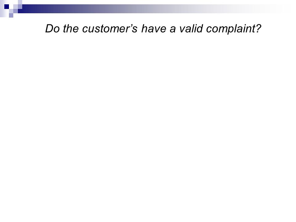 Do the customers have a valid complaint?