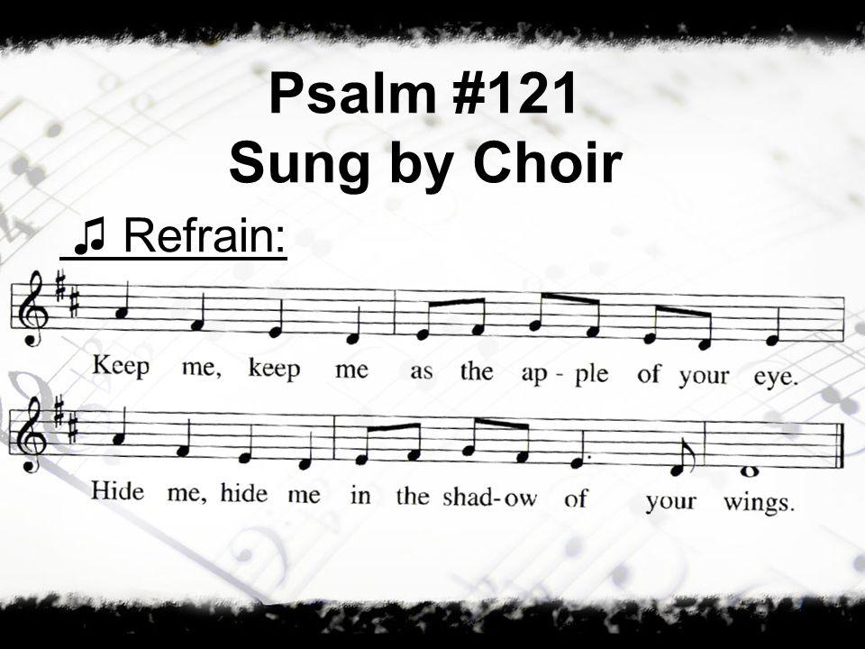 Psalm #121 Sung by Choir Refrain: