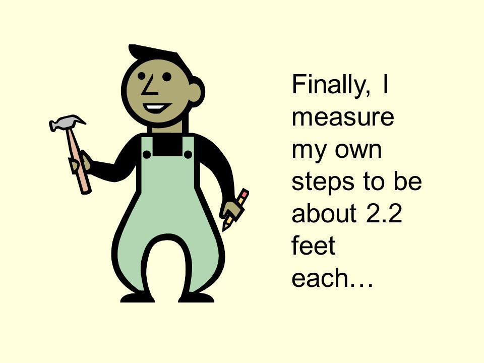 Finally, I measure my own steps to be about 2.2 feet each…