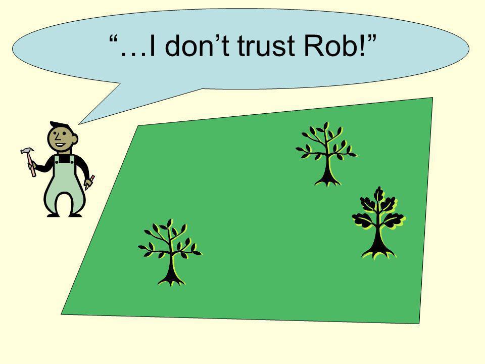 …I dont trust Rob!