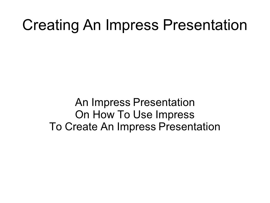 Creating An Impress Presentation An Impress Presentation On How To Use Impress To Create An Impress Presentation