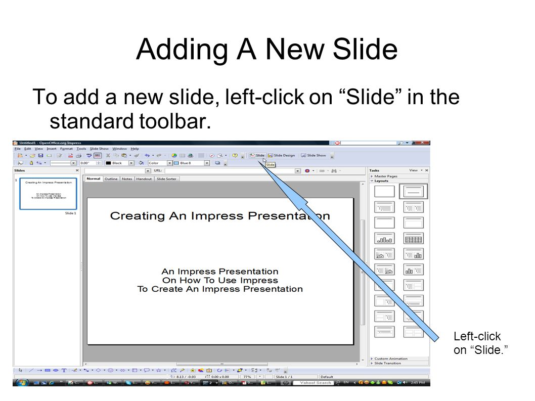 Adding A New Slide To add a new slide, left-click on Slide in the standard toolbar.