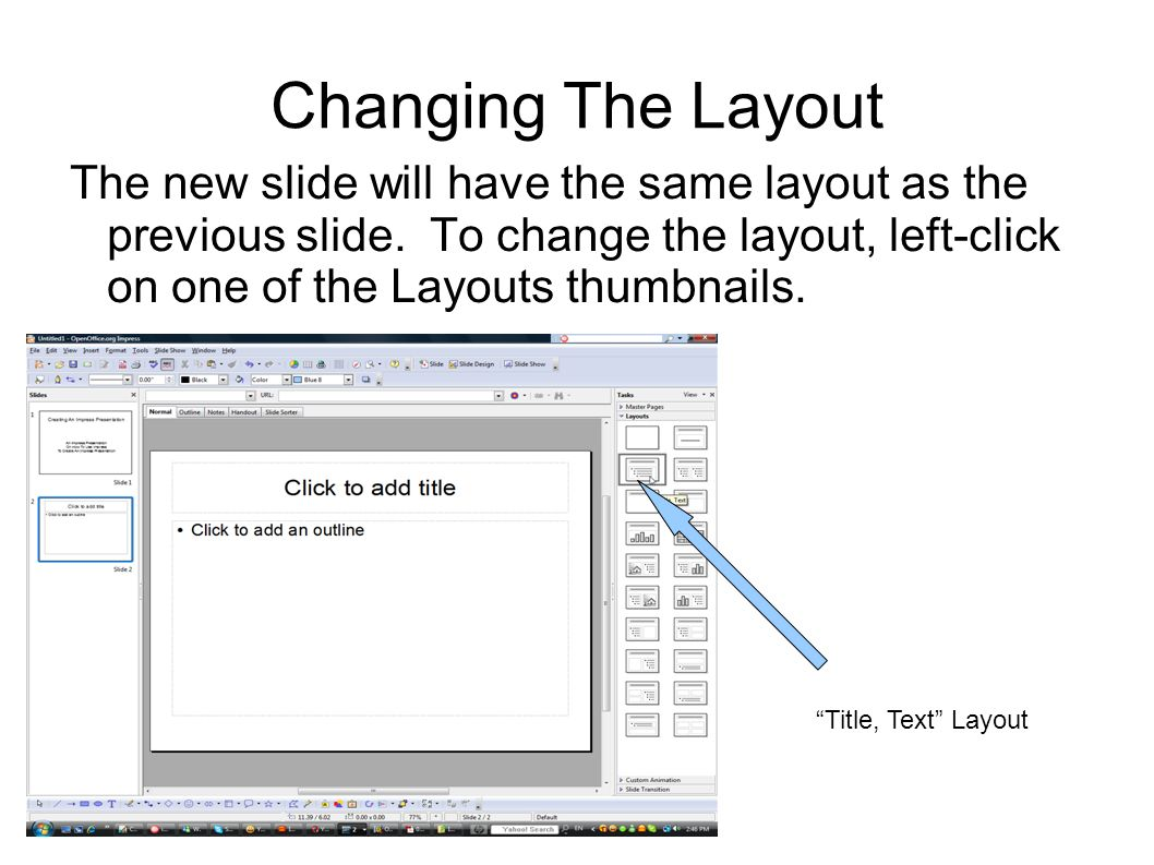 Changing The Layout The new slide will have the same layout as the previous slide.