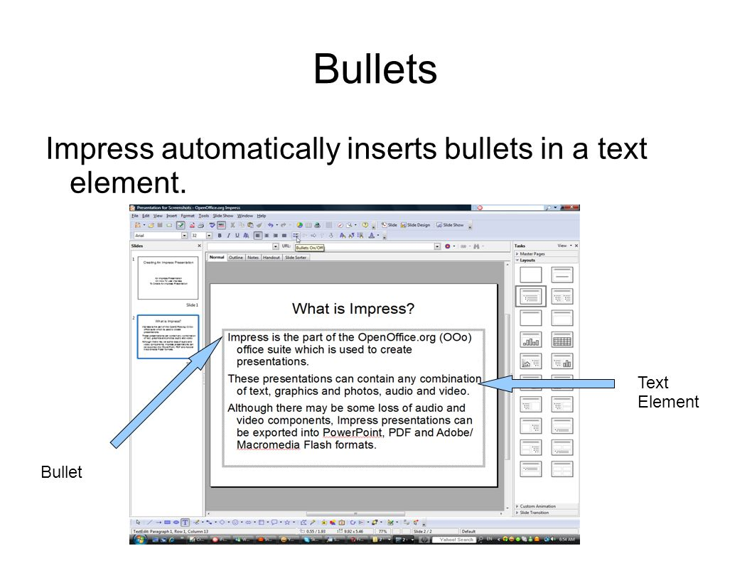 Bullets Impress automatically inserts bullets in a text element. Text Element Bullet