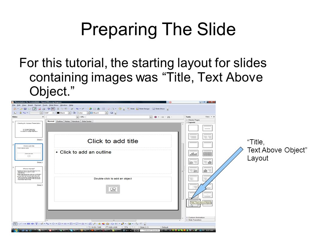 Preparing The Slide For this tutorial, the starting layout for slides containing images was Title, Text Above Object.