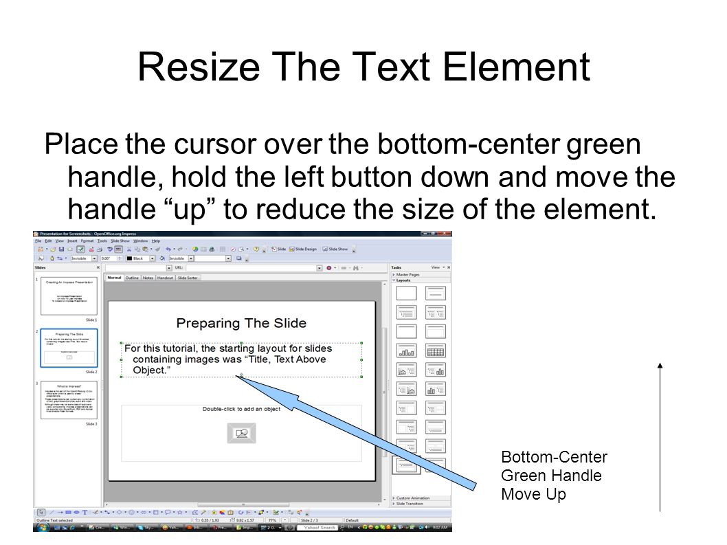Resize The Text Element Place the cursor over the bottom-center green handle, hold the left button down and move the handle up to reduce the size of the element.