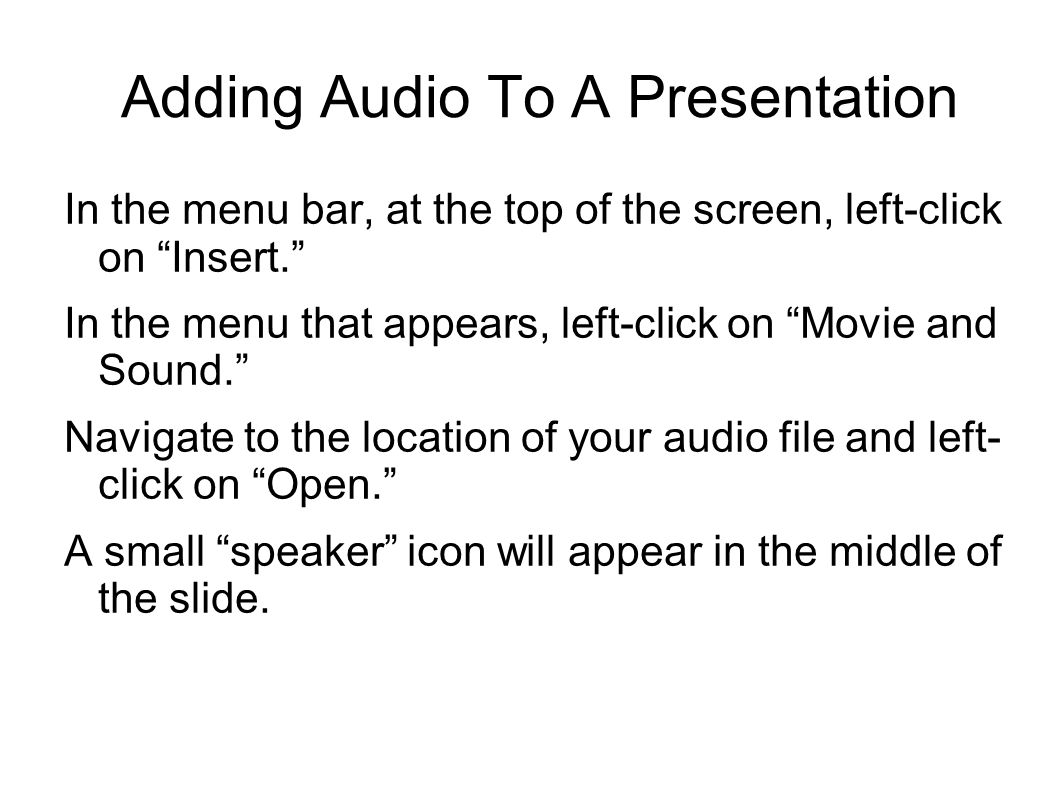 Adding Audio To A Presentation In the menu bar, at the top of the screen, left-click on Insert.