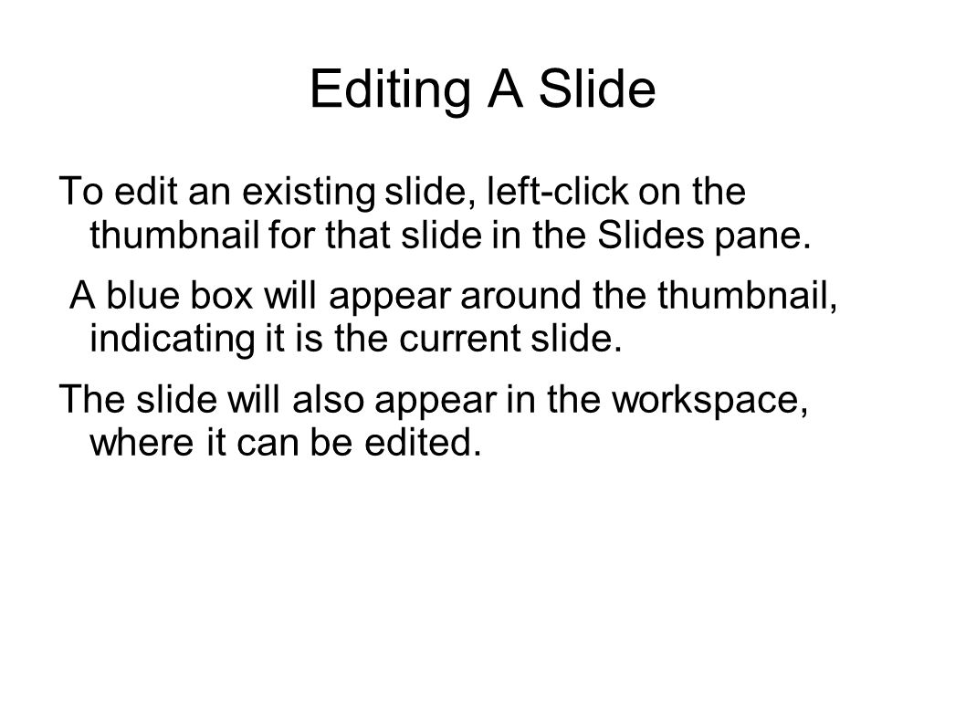Editing A Slide To edit an existing slide, left-click on the thumbnail for that slide in the Slides pane.