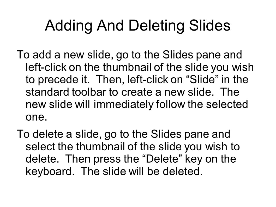 Adding And Deleting Slides To add a new slide, go to the Slides pane and left-click on the thumbnail of the slide you wish to precede it.