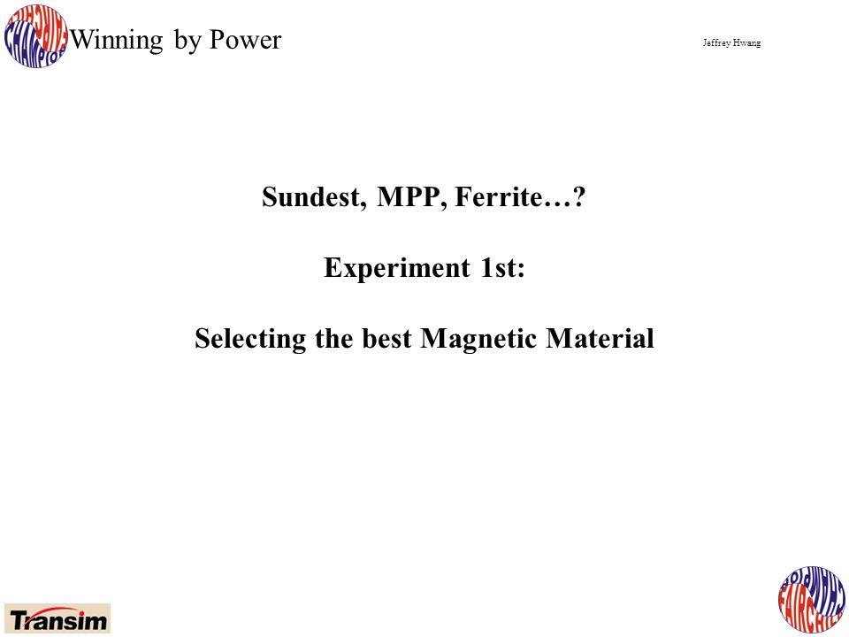 Jeffrey Hwang Winning by Power Sundest, MPP, Ferrite….