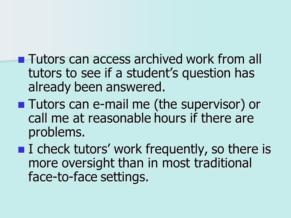 Tutors can access archived work from all tutors to see if a students question has already been answered. Tutors can access archived work from all tuto