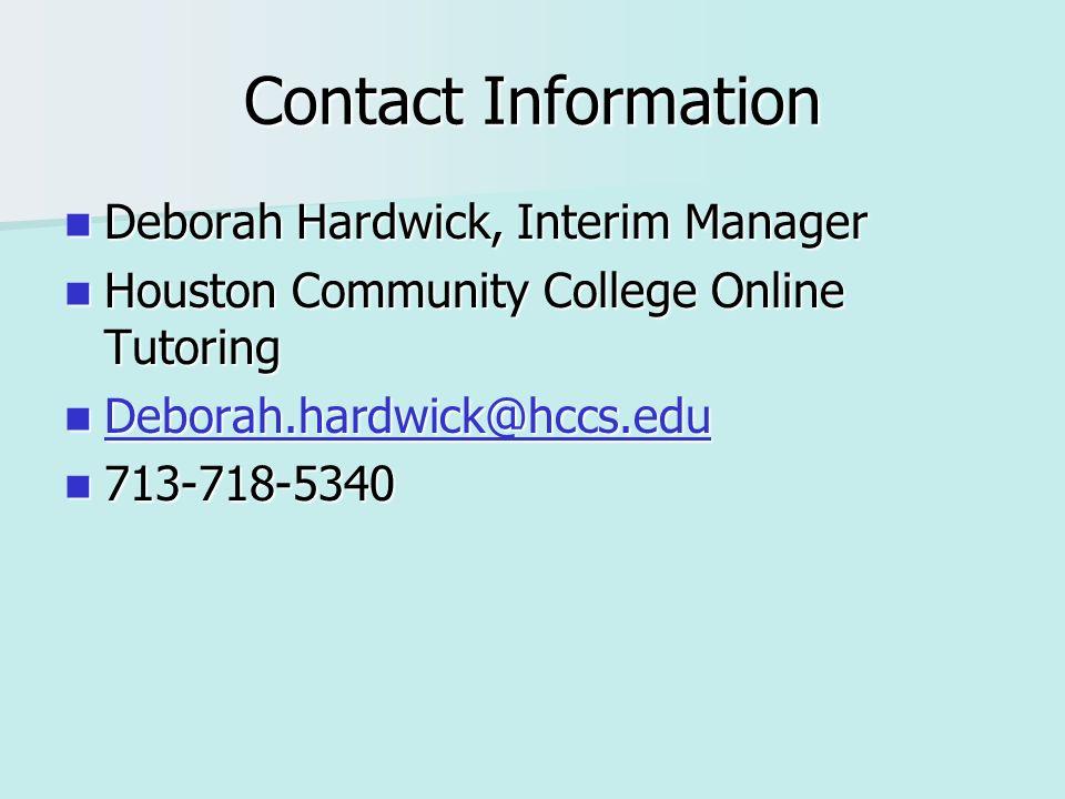 Contact Information Deborah Hardwick, Interim Manager Deborah Hardwick, Interim Manager Houston Community College Online Tutoring Houston Community College Online Tutoring Deborah.hardwick@hccs.edu Deborah.hardwick@hccs.edu Deborah.hardwick@hccs.edu 713-718-5340 713-718-5340