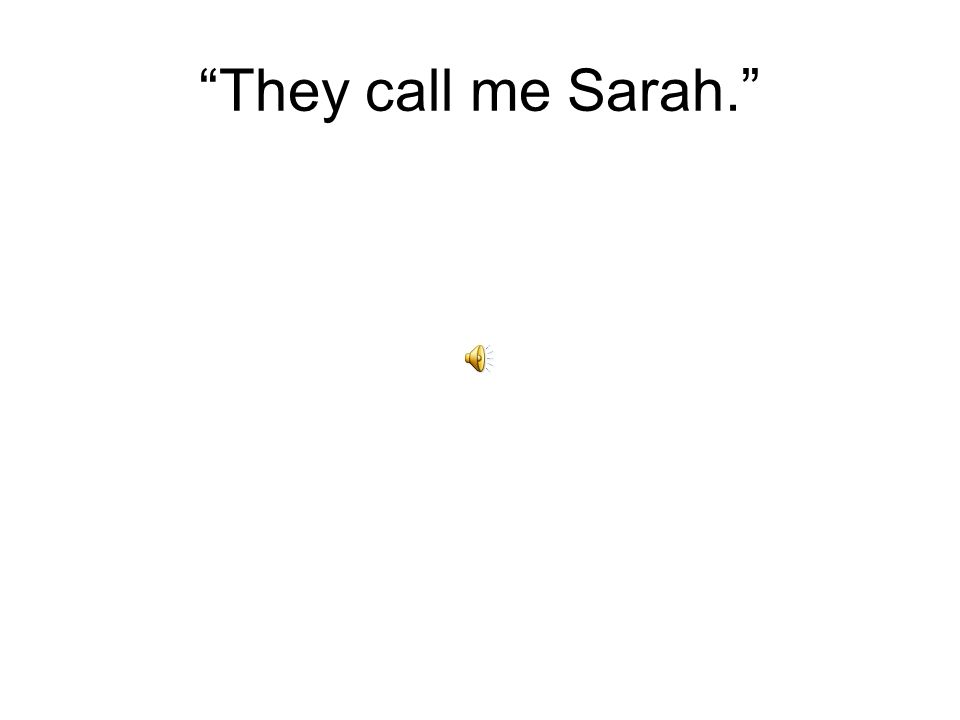 They call me Sarah.