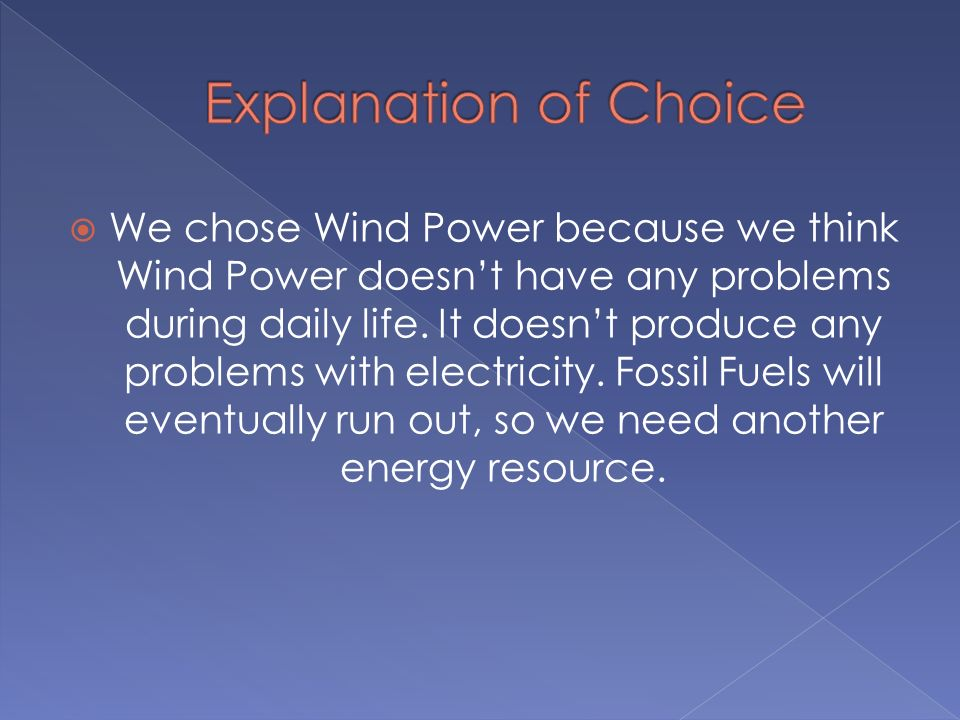 Wind Power will save you money because its free.It will not harm the environment.