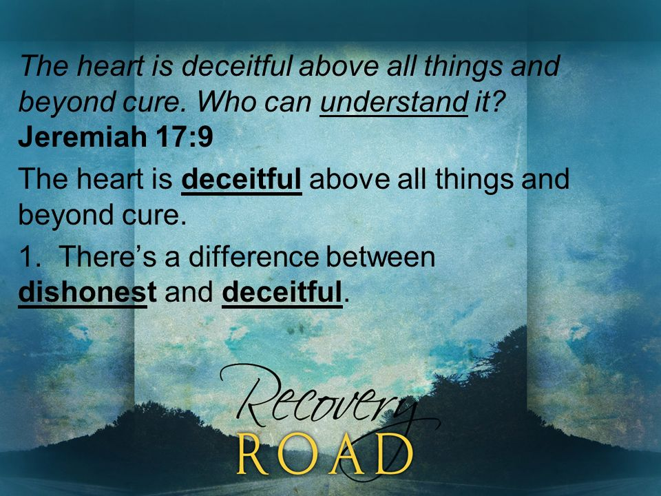 The heart is deceitful above all things and beyond cure.
