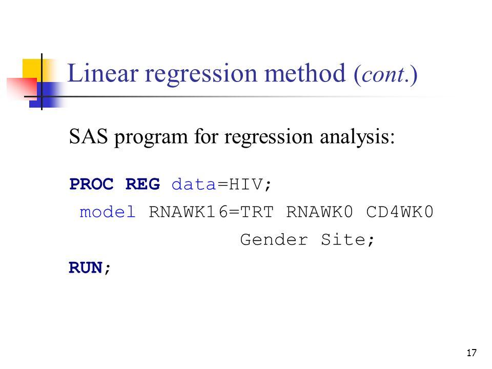17 Linear regression method (cont.) SAS program for regression analysis: PROC REG data=HIV; model RNAWK16=TRT RNAWK0 CD4WK0 Gender Site; RUN;