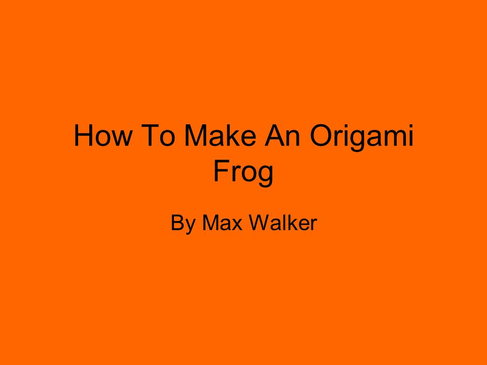 How To Make An Origami Frog By Max Walker