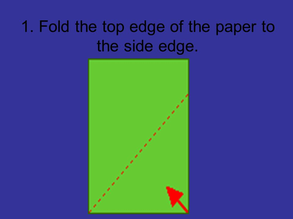 1. Fold the top edge of the paper to the side edge.