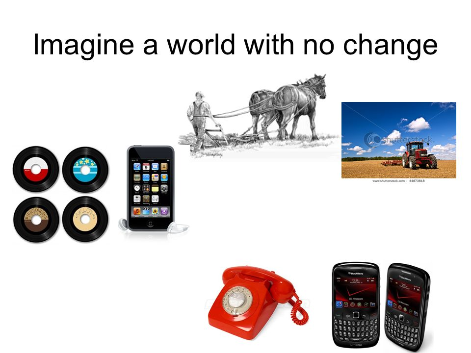 Imagine a world with no change